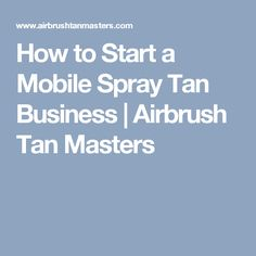 How to Start a Mobile Spray Tan Business | Airbrush Tan Masters