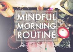 MY MINDFUL MORNING ROUTINE  Mornings for me have become the time of day I nurture my relationship with myself.  I spend time in my sacred place, I meditate, and I get to know me.  Working with my word of the year - mindful - I've realized that it is up to me to see the good or the bad in everything.  I started meditating in the morning - hell, I started
