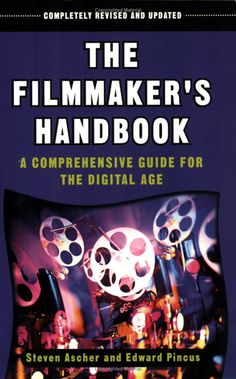 The Filmmaker's Handbook: A Comprehensive Guide for the Digital Age: Steven Ascher, Edward Pincus