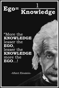 "Inspirational Life Quote by Albert Einstein: ""More the KNOWLEDGE lesser the EGO, lesser KNOWLEDGE more the EGO…!"" ...... #quote #lifequote #inspiration #mindfulness #quoteoftheday #inspirationalquote #AlbertEinstein #EGO"