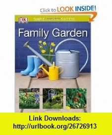 Family Garden (Simple Steps) (SIMPLE STEPS TO SUCCESS) (9780756642693) DK Publishing, Lia Leendertz , ISBN-10: 0756642698  , ISBN-13: 978-0756642693 ,  , tutorials , pdf , ebook , torrent , downloads , rapidshare , filesonic , hotfile , megaupload , fileserve