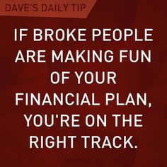 """""""If broke people are making fun of your financial plan, you're on the right track."""" - Dave Ramsey I've already started experiencing what it is to have people mock the methods I've learned and am implenting, now I know I'm on the right track! Financial Peace, Financial Tips, Financial Planning, Financial Quotes, Financial Literacy, Teen Titans, Dave Ramsey Quotes, Party Favors, Total Money Makeover"""