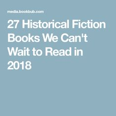 27 Historical Fiction Books We Can't Wait to Read in 2018