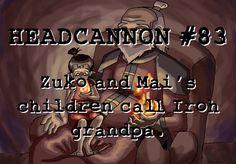 Zuko and Mai's children call Iroh grandpa. Submitted by her Art