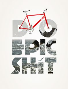 Do epic shit - 2013 New Year's resolution?