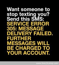 How to rid yourself of annoying texters.  I will know if you do this to me lol