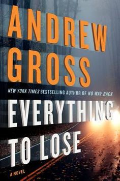 Everything to Lose by Andrew Gross. A determined, (down on her luck) mother caring for her handicapped son becomes entangled in a murderous conspiracy to keep a twenty year old secret buried in this blistering thriller, set during the tragic aftermath of Hurricane Sandy. April 2014