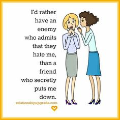 It is better to know who is who in your life..enemies vs friends
