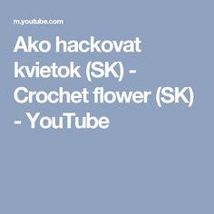 Ako hackovat kvietok (SK) - Crochet flower (SK) - YouTube