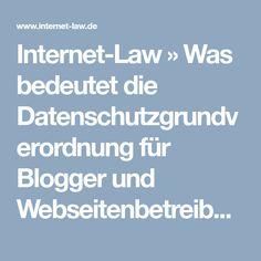 Internet-Law » Was bedeutet die Datenschutzgrundverordnung für Blogger und Webseitenbetreiber?