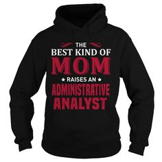 THE BEST KIND OF MOM RAISES AN ADMINISTRATIVE ANALYST T-SHIRT, HOODIE T-SHIRTS, HOODIES ( ==► Shopping Now) #Administrative #Analyst #SunfrogTshirts #Sunfrogshirts #shirts #tshirt #hoodie #sweatshirt #fashion #style