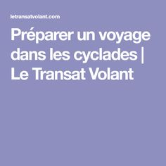 Préparer un voyage dans les cyclades | Le Transat Volant