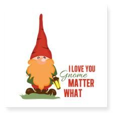 I Love You Gnome Matter What :) - cute pun