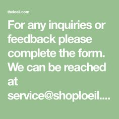 For any inquiries or feedback please complete the form. We can be reached at service@shoploeil.com.