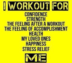 I workout for...