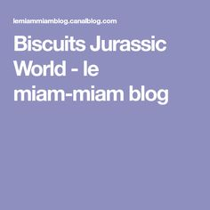 Biscuits Jurassic World - le miam-miam blog