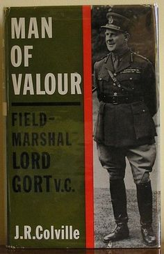 Man Of Valour: The Life Of Field Marshal The Viscount Gort, Vc, Gcb, Dso, Mvo, Mc
