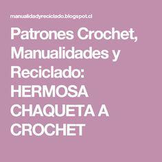 Patrones Crochet, Manualidades y Reciclado: HERMOSA CHAQUETA A CROCHET