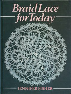 Braid Lace for Today by Jennifer Fisher Needle Tatting, Needle Lace, Lace Making, Book Making, Romanian Lace, Bobbin Lacemaking, Bobbin Lace Patterns, Parchment Craft, Point Lace
