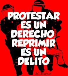 #Protestar es un #Derecho, #Reprimir es un #Delito. @candidman #Frases #YaMeCanse