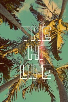 """The HI Life. The Hawaii Life. A graphic made on iPhone app """"Over."""" My personal photo in the background!"""