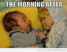 The morning after.so funny