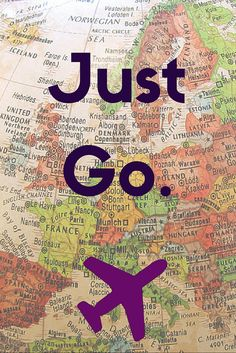 Don't wait to travel - Just Go. | Maps, Globes, & a Case of Wanderlust