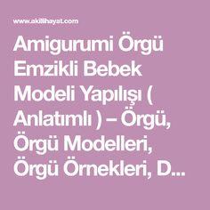 Amigurumi Örgü Emzikli Bebek Modeli Yapılışı ( Anlatımlı ) – Örgü, Örgü Modelleri, Örgü Örnekleri, Derya Baykal Örgüleri