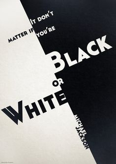 """""""Black or White"""" by Michael Jackson is a song about equality. This song is basically the cure to Maycomb's sickness. Which is racism. Most of the stories conflict is either racism or caused by racism. This song goes along is saying that race does not matter."""