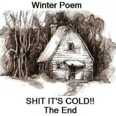 .A Winter Poem  (yup, that about sums it up)