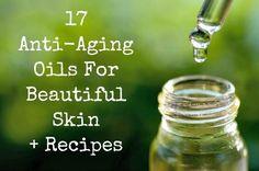 17 Anti-Aging Oils for Beautiful Skin & Recipes