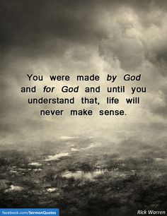 You were made by God and for God and until you understand that, life will never make sense. Description from quotesvalley.com. I searched for this on bing.com/images