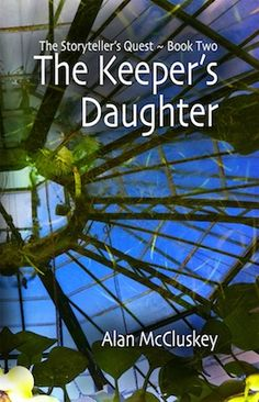 The Keeper's Daughter, book two of The Storyteller's Quest by Alan McCluskey.
