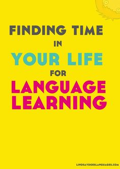 How do you find time for language learning? Click through to get your free ebook Finding Time in Your Life for Language Learning!