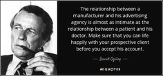 David Ogilvy quote: The relationship between a manufacturer and ...