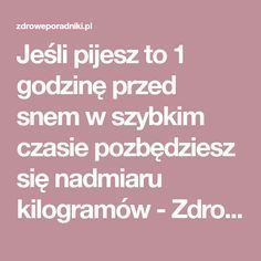 Jeśli pijesz to 1 godzinę przed snem w szybkim czasie pozbędziesz się nadmiaru kilogramów - Zdrowe poradniki Herbal Remedies, Natural Remedies, Nutrition, Healthy Dinner Recipes, Herbalism, Healthy Lifestyle, The Cure, Food And Drink, Loosing Weight