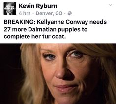 Breaking: Kellyanne Conway needs 27 more Dalmatian puppies to complete her coat.