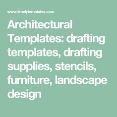 Architectural Templates: drafting templates, drafting supplies, stencils, furniture, landscape design