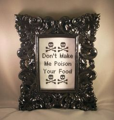 Don't Make Me Poison Your Food by katiekutthroat on Etsy, $45.00 Love this.
