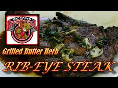 Ray Mack's Kitchen & Grill: Grilled Butter Herb Rib-Eye Steak: How To Grill…