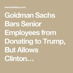 Goldman Sachs Bars Senior Employees from Donating to Trump, But Allows Clinton…