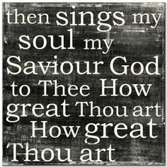 How great Thou art <3 Singing my lungs to this today!