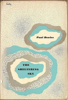 Paul Bowles | The sheltering sky. 1949 | Jacket designed by Lustig.