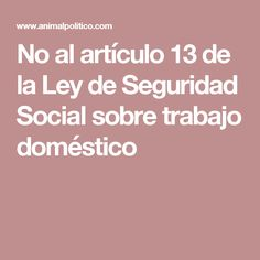 No al artículo 13 de la Ley de Seguridad Social sobre trabajo doméstico