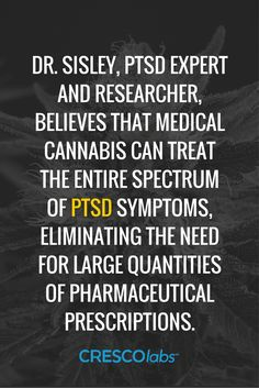 Dr. Sisley, PTSD expert and researcher, believes that medical cannabis can treat the entire spectrum of PTSD symptoms, eliminating the need for large quantities of pharmaceutical prescriptions. (medical cannabis, marijuana) http://www.crescolabs.com/conditions/neuropathy/?utm_content=buffer6701a&utm_medium=social&utm_source=pinterest.com&utm_campaign=buffer