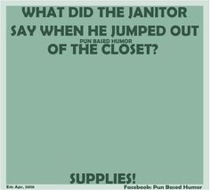 What did the janitor say when he jumped out of the closet? Cute Jokes, Corny Jokes, Funny Puns, Funny Quotes, Hilarious, Humor Quotes, Funny Stuff, Bad Dad Jokes, Amigurumi