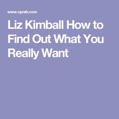 Liz Kimball How to Find Out What You Really Want