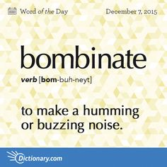Dictionary.com's Word of the Day - bombinate - To buzz