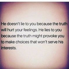 The truth. Ladies we usually know the truth even if he doesn't speak it because of intuition. Mood Quotes, True Quotes, Great Quotes, Quotes To Live By, Inspirational Quotes, Real Men Quotes, Advice Quotes, The Words, Paz Mental