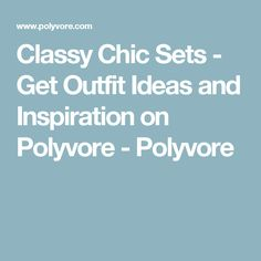 Classy Chic Sets - Get Outfit Ideas and Inspiration on Polyvore - Polyvore